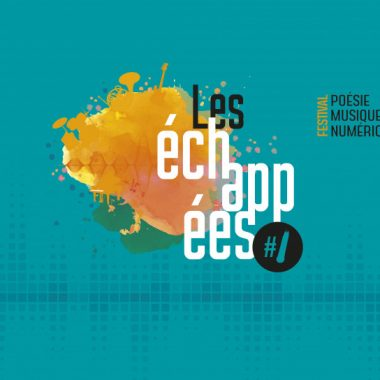 Les Echappées – Festival Poésie, Musique et Numérique